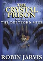 The Crystal Prison (The Deptford Mice #2)