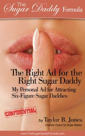 The Right Ad for the Right Sugar Daddy: My Personal Ad for Attracting Six-Figure Sugar Daddies
