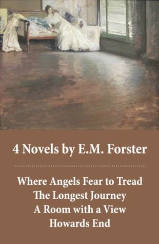 4 Novels by E.M.Forster: Where Angels Fear to Tread + The Longest Journey + A Room with a View + Howards End (4 Unabridged Classics in 1 eBook)