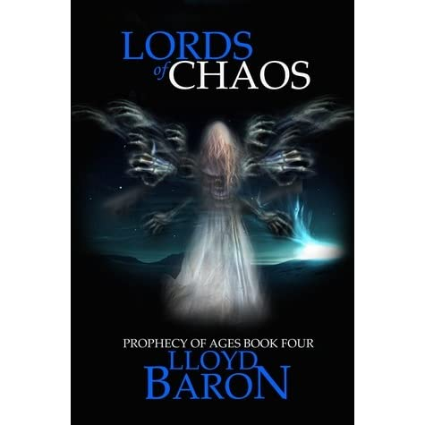 Lords of Chaos (Prophecy of Ages, #4) by Lloyd Baron