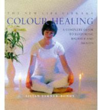 Colour Healing: A Complete Guide To Restoring Balance and Health (The New Life Library)