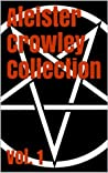Aleister Crowley Collection Vol. 1 - The Book of the Law, The Book of Lies and Diary of a Drug Fiend (Illustrated)