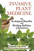 Invasive Plant Medicine: The Ecological Benefits and Healing Abilities of Invasives