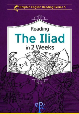 Reading The Iliad in 2 Weeks (Dolphin English Reading Series)