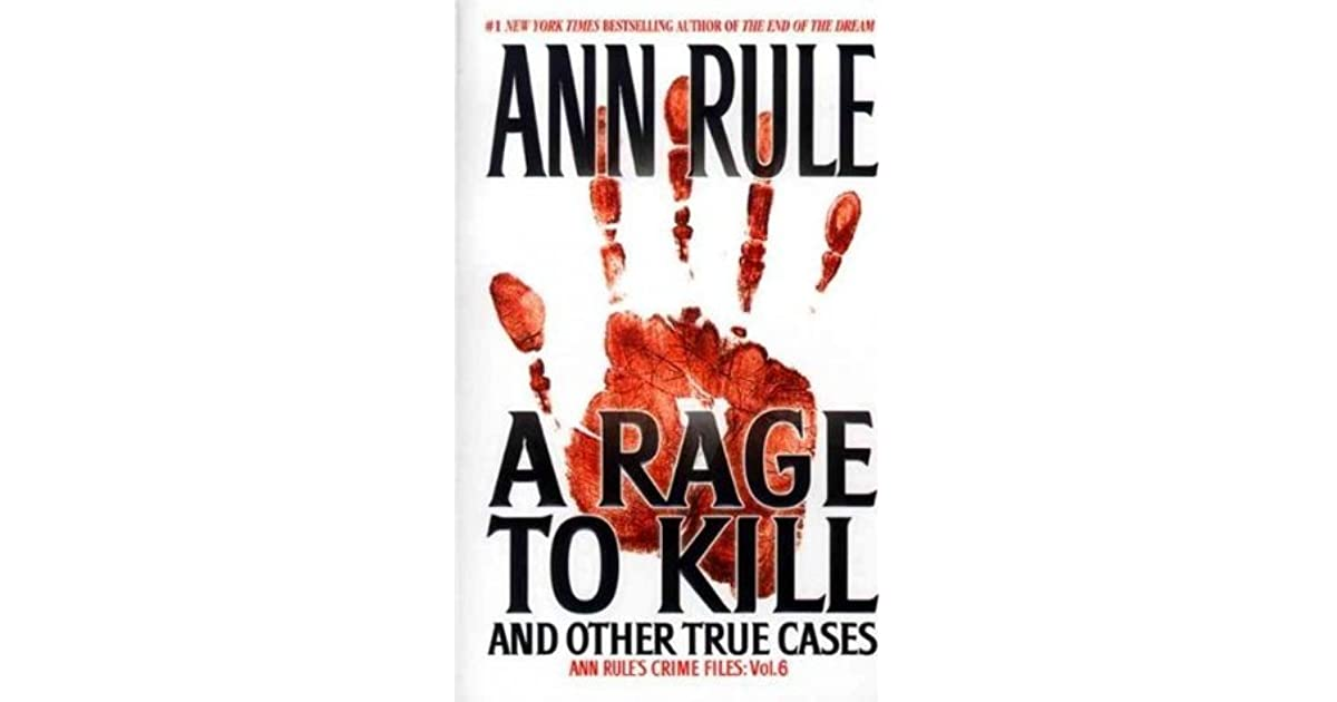 A Rage To Kill And Other True Cases Crime Files 6 By Ann Rule