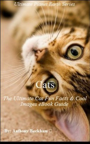 Cats: The Ultimate Cat Fun Facts & Cool Images eBook Guide - Cat Supplies, Cat Gifts, Cat Sense, Pet Supplies, Childrens Books, Children's Education, Education Books, Learning, Nonfiction, Education