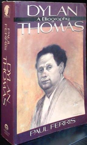 Dylan Thomas a Biography