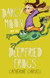 Darcy Moon and the Deep-Fried Frogs