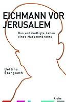 Eichmann vor Jerusalem  Das unbehelligte Leben eines Massenmörders