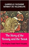 The Story of the Beauty and the Beast: The Original Classic French Fairytale
