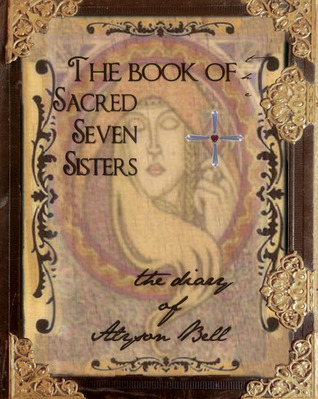 Alyson's Diary: The Secret Book of the Sacred Seven Sisters (The mis-adventures of Alyson Bell #7)