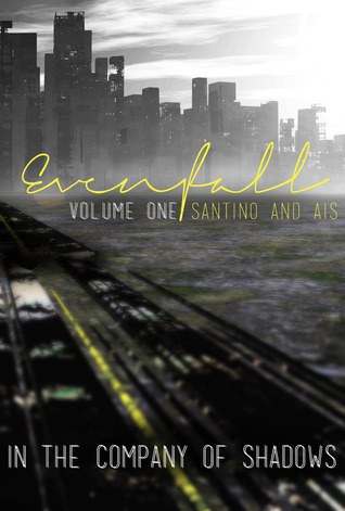 Evenfall: Volume 1: Director's Cut (In the Company of Shadows, #1 part #1)