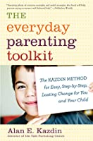 The Everyday Parenting Toolkit: The Kazdin Method for Easy, Step-by-Step, Lasting Change for You and Your Child