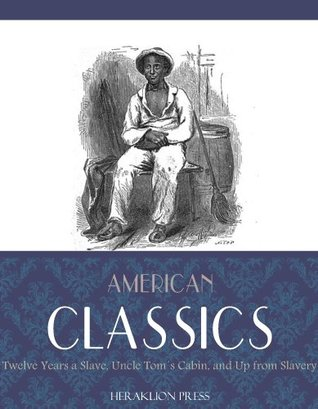 Twelve Years a Slave / Uncle Tom's Cabin / Up From Slavery (American Classics)