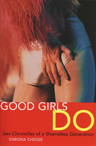 Good Girls Do- Sex Chronicles of a Shameless Generation