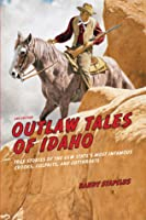 Outlaw Tales of Idaho, 2nd: True Stories of the Gem State's Most Infamous Crooks, Culprits, and Cutthroats