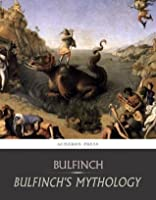 Bulfinch's Mythology: All Volumes