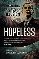 Hopeless: Barack Obama and the Politics of Illusion
