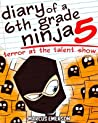Terror at the Talent Show (Diary of a 6th Grade Ninja #5)