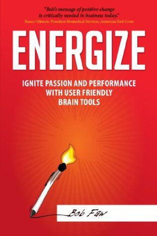 Energize: Ignite Passion and Performance with User Friendly Brain Tools (Positive Change by Retraining the Brain)