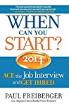 When Can You Start? 2014 ACE the Job Interview and GET HIRED