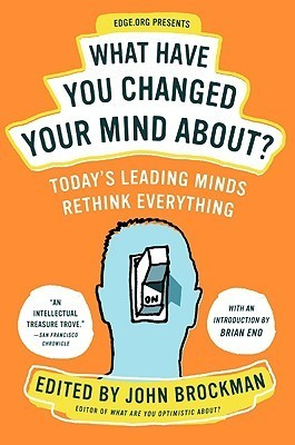 What-Have-You-Changed-Your-Mind-About-Today-s-Leading-Minds-Rethink-Everything