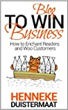 Blog to Win Business: How to Enchant Readers and Woo Customers
