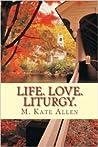 Life. Love. Liturgy.