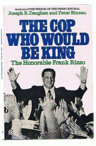 The Cop Who Would Be King: Mayor Frank Rizzo