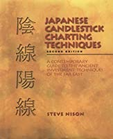 Japanese Candlestick Charting: A Contemporary Guide to the Ancient Techniques of the Far East