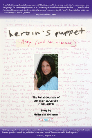 Heroin's Puppet -Amy (and her disease): The Rehab Journals of Amelia F. W. Caruso (1989 - 2009)