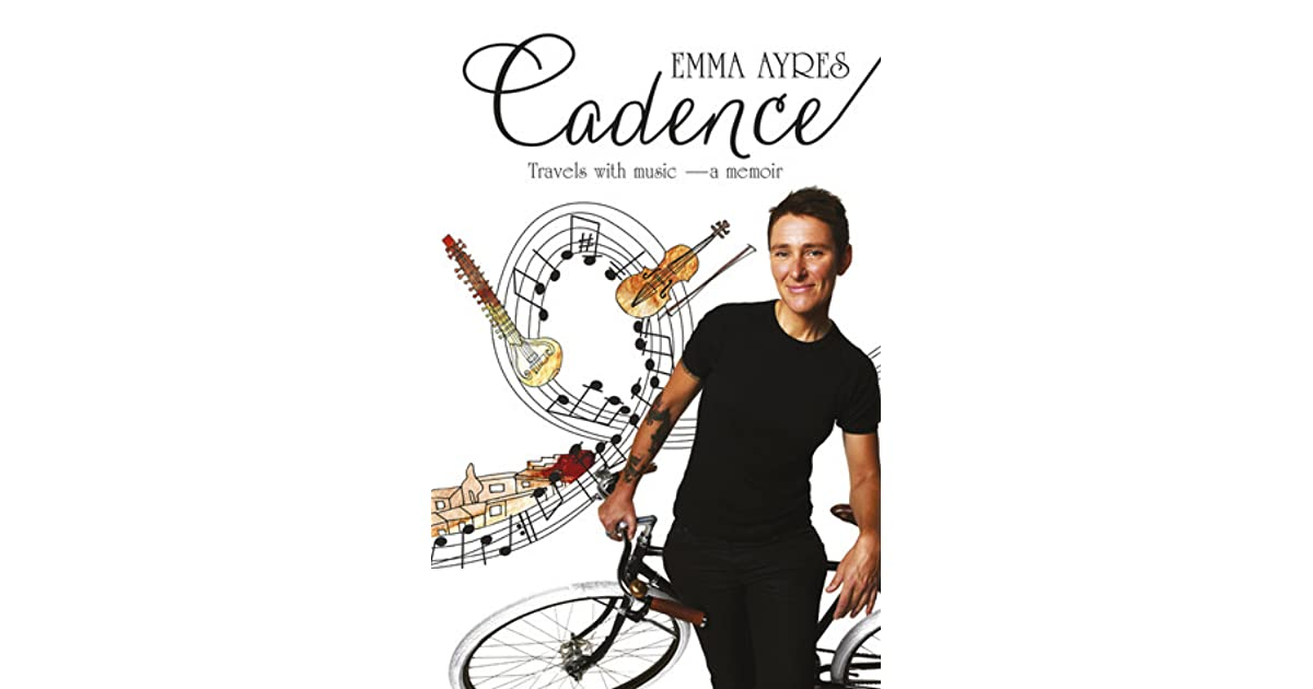 Cadence Travels With Music A Memoir By Emma Ayres