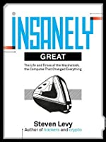 Insanely Great: The Life and Times of Macintosh, the Computer that changed Everything