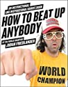 How to Beat Up Anybody: An Instructional and Inspirational Karate Book by the World Champion ebook download free