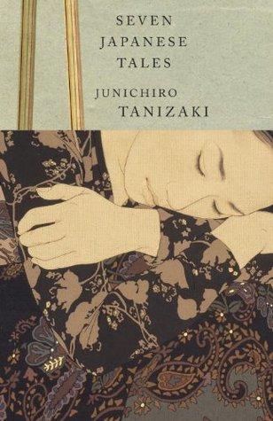 Seven Japanese Tales by Jun'ichirō Tanizaki