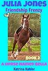 Julia Jones - A Horse Named Bella, Book 2 - Friendship Frenzy