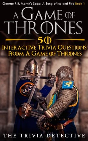 A Game Of Thrones-50 Interactive Trivia Questions From A Game Of Thrones (A Song of Ice and Fire Book 1)