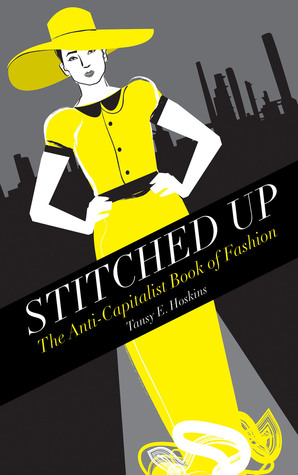 Stitched Up: The Anti-Capitalist Book of Fashion
