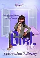 Girl Talk: Poetic Reflections of Self-Esteem, Self-Acceptance, Self-Respect & Faith