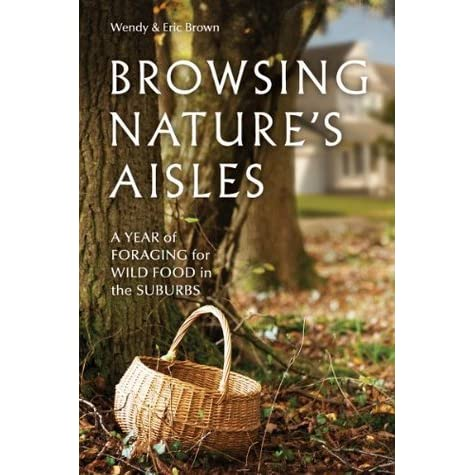 Browsing Nature?s Aisles: A Year of Foraging for Wild Food in the Suburbs