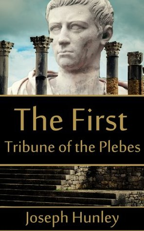 The First Tribune of the Plebes (Ancient Rome Historical Fiction - A short story of Rome)