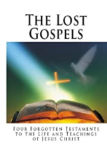 The Lost Gospels - xled: Four Forgotten Testaments to the Life and Teachings of Jesus Christ