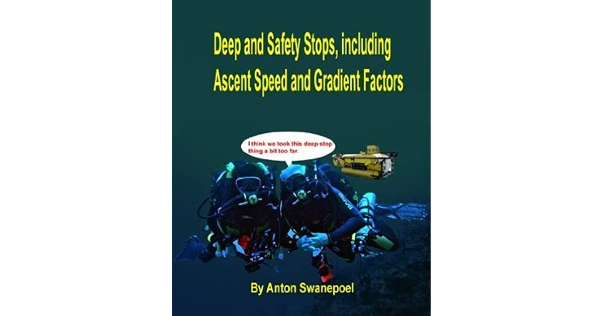 Deep and Safety Stops, including Ascent Speed and Gradient Factors (Diving Book 3)