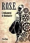 R.O.S.E. L'embaumeur de Montmartre