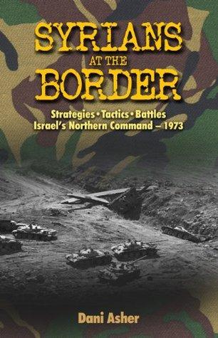 Yom Kippur War: Syrians at the Border: Strategies-Tactics-Battles, Israel's Northern Command-1973 (Military History)