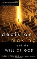 Decision Making and the Will of God: A Biblical Alternative to the Traditional View