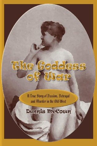 The Goddess of War: A True Story of Passion, Betrayal and Murder in the Old West
