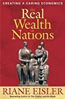 The Real Wealth of Nations: Creating a Caring Economics (BK Currents (Hardcover))