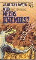 ...Who Needs Enemies?