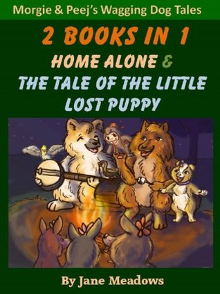 Home Alone & The Tale of the Little Lost Puppy: 2 Books in One Special Edition USA Version. Beautifully Illustrated Children's Books (Morgie and Peej's Wagging Dog Tales)